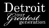 Detroit Our Greatest Generation